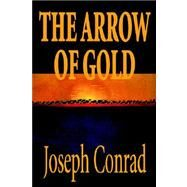 The Arrow of Gold by Conrad, Joseph, 9780809599301