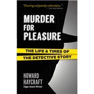Murder for Pleasure The Life and Times of the Detective Story by Haycraft, Howard, 9780486829302