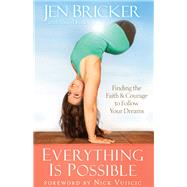 Everything Is Possible by Bricker, Jen; Berk, Sheryl; Vujicic, Nick, 9780801019302