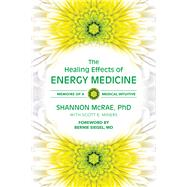The Healing Effects of Energy Medicine by Mcrae, Shannon, Ph.D.; Miners, Scott E. (CON); Siegal, Bernie, M.D., 9780835609302