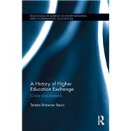 A History of Higher Education Exchange: China and America by Bevis; Teresa Brawner, 9780415839303