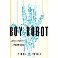 Boy Robot by Curtis, Simon, 9781481459303