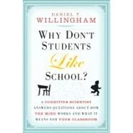 Why Don't Students Like School? : A Cognitive Scientist Answers Questions about How the Mind Works and What It Means for the Classroom by Daniel T.  Willingham (University of Virginia ), 9780470279304