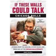 If These Walls Could Talk - Chicago Bulls: Stories from the Sideline, Locker Room, and Press Box of the Chicago Bulls Dynasty by McDill, Kent; Cartwright, Bill, 9781600789304