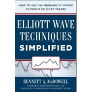 Elliot Wave Techniques Simplified: How to Use the Probability Matrix to Profit on More Trades by McDowell, Bennett, 9780071819305