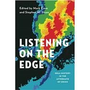 Listening on the Edge Oral History in the Aftermath of Crisis by Cave, Mark; Sloan, Stephen M., 9780199859306