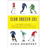 Club Soccer 101: The Essential Guide to the Stars, Stats, and Stories of 101 of the Greatest Teams in the World by Dempsey, Luke, 9780393349306