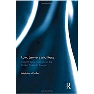 Law, Lawyers and Race: Critical Race Theory from the US to Europe by M÷schel; Mathias, 9780415739306