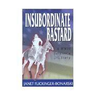 Insubordinate Bastard: A Wwii Soldier's Story by Flickinger-Bonarski, Janet, 9780971679306