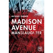 Madison Avenue Manslaughter by Farmer, Michael; Roberts, Kevin, 9780986079306