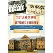 Scotland School for Veterans' Children by Bair, Sarah, 9781467119306