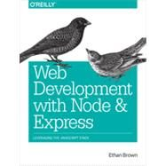 Web Development With Node and Express: Leveraging the Javascript Stack by Brown, Ethan, 9781491949306
