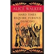 Hard Times Require Furious Dancing New Poems by Walker, Alice, 9781577319306