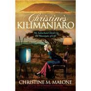 Christine's Kilimanjaro by Malone, Christine M., 9781614489306