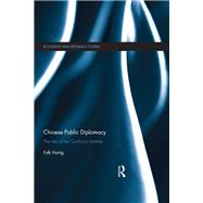 Chinese Public Diplomacy: The Rise of the Confucius Institute by Hartig; Falk, 9781138809307