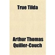 True Tilda by Quiller-Couch, Arthur Thomas, Sir, 9781153729307