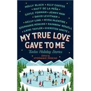 My True Love Gave To Me Twelve Holiday Stories by Black, Holly; Carter, Ally; de la Pena, Mathew; Forman, Gayle; Han, Jenny; Levithan, David; Link, Kelly; McEntire, Myra; Perkins, Stephanie; Rowell, Rainbow; Taylor, Laini; White, Kiersten, 9781250059307