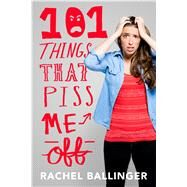 101 Things That Piss Me Off by Ballinger, Rachel, 9781250129307