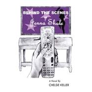 Behind the Scenes of Jenna Shale by Keller, Chelsie, 9781504969307