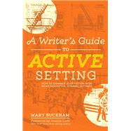 A Writer's Guide to Active Setting by Buckham, Mary; Love, Dianna, 9781599639307