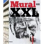 Mural Xxl: What Graffiti and Street Art Did Next by Walde, Claudia, 9780500239308