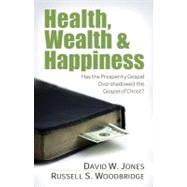 Health, Wealth & Happiness by Jones, David W.; Woodbridge, Russell S., 9780825429309