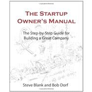 The Startup Owner's Manual: The Step-by-step Guide for Building a Great Company by Blank, Steve; Dorf, Bob, 9780984999309