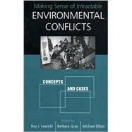 Making Sense of Intractable Environmental Conflicts : Concepts and Cases by Lewicki, Roy J., 9781559639309