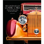 The Golden Era of Classic Cars From the Early 1900s to the Late 1960s by Salvetti, Sebastiano, 9788854409309