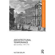 Architectural Temperance: Spain and Rome, 1700-1759 by Deupi; Victor, 9781138229310
