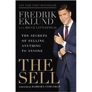 The Sell The Secrets of Selling Anything to Anyone by Eklund, Fredrik; Littlefield, Bruce; Corcoran, Barbara, 9781592409310