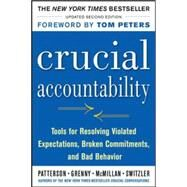 Crucial Accountability: Tools for Resolving Violated Expectations, Broken Commitments, and Bad Behavior, Second Edition ( Paperback) by Patterson, Kerry; Grenny, Joseph; McMillan, Ron; Switzler, Al; Maxfield, David, 9780071829311