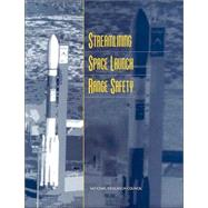 Streamlining Space Launch Range Safety by , 9780309069311