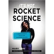 It's Not Rocket Science: 7 Game-changing Traits for Achieving Uncommon Success by Spio, Mary, 9780399169311