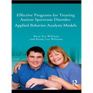 Effective Programs for Treating Autism Spectrum Disorder: Applied Behavior Analysis Models by Williams; Betty, 9780415999311