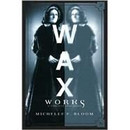 Waxworks by Bloom, Michelle E., 9780816639311