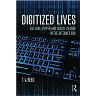 Digitized Lives: Culture, Power, and Social Change in the Internet Era by Reed; Thomas Vernon, 9780415819312