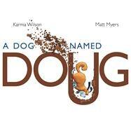 A Dog Named Doug by Wilson, Karma; Myers, Matt, 9781442449312