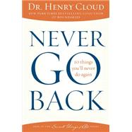 Never Go Back 10 Things You'll Never Do Again by Cloud, Henry, Dr., 9781451669312