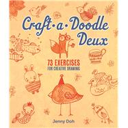 Craft-a-Doodle Deux 73 Exercises for Creative Drawing by Doh, Jenny, 9781454709312
