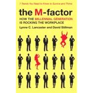 The M-factor: How the Millennial Generation Is Rocking the Workplace by Lancaster, Lynne C., 9780061769313