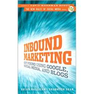 Inbound Marketing : Get Found Using Google, Social Media, and Blogs by Halligan, Brian; Shah, Dharmesh; Scott, David Meerman, 9780470499313