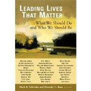 Leading Lives That Matter : What We Should Do and Who We Should Be by Schwehn, Mark R., 9780802829313