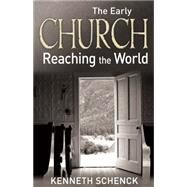 The Early Church: Reaching the World by Schenck, Kenneth L., 9780898279313