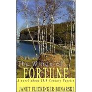 Winds of Fortune : A Novel about 19th Century Fayette by Flickinger-Bonarski, Janet, 9780971679313