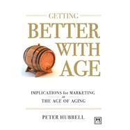 Getting Better With Age: Improving Marketing in the Age of Aging by Hubbell, Peter, 9780986079313
