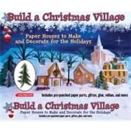 Build a Christmas Village Paper Houses to Make and Decorate for the Holidays by Hospidor, Leonard, 9781435129313