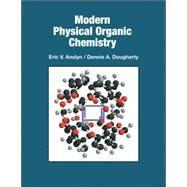 Modern Physical Organic Chemistry by Anslyn, Eric V.; DOUGHERTY, DENNIS A., 9781891389313