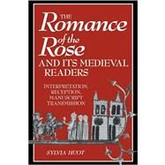 The Romance of the Rose and its Medieval Readers: Interpretation, Reception, Manuscript Transmission by Sylvia Huot, 9780521039314