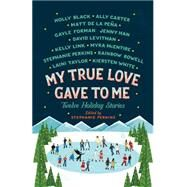 My True Love Gave to Me Twelve Holiday Stories by Black, Holly; Carter, Ally; de la Pena, Mathew; Forman, Gayle; Han, Jenny; Levithan, David; Link, Kelly; McEntire, Myra; Perkins, Stephanie; Rowell, Rainbow; Taylor, Laini; White, Kiersten, 9781250059314